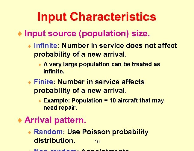 Input Characteristics ¨ Input source (population) size. ¨ Infinite: Number in service does not