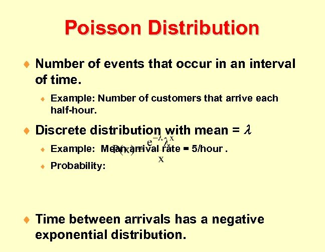 Poisson Distribution ¨ Number of events that occur in an interval of time. ¨