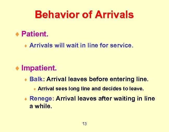 Behavior of Arrivals ¨ Patient. ¨ Arrivals will wait in line for service. ¨