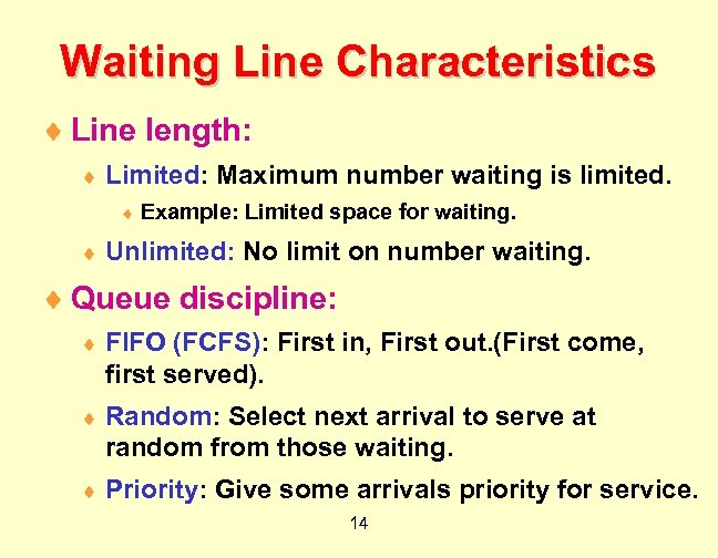 Waiting Line Characteristics ¨ Line length: ¨ Limited: Maximum number waiting is limited. ¨