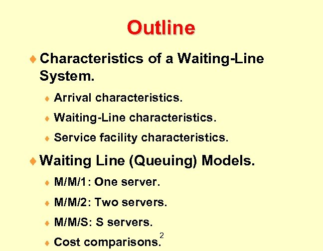 Outline ¨ Characteristics of a Waiting-Line System. ¨ Arrival characteristics. ¨ Waiting-Line ¨ Service