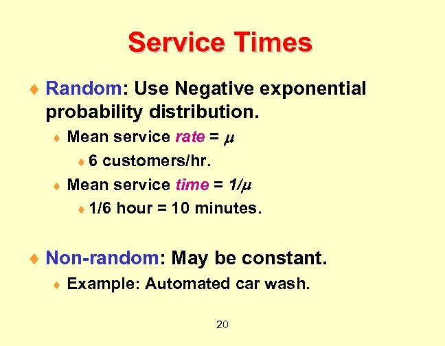 Service Times ¨ Random: Use Negative exponential probability distribution. Mean service rate = ¨