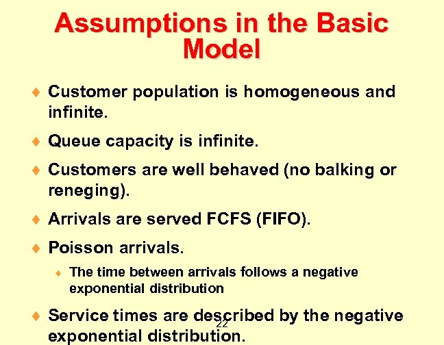 Assumptions in the Basic Model ¨ Customer population is homogeneous and infinite. ¨ Queue