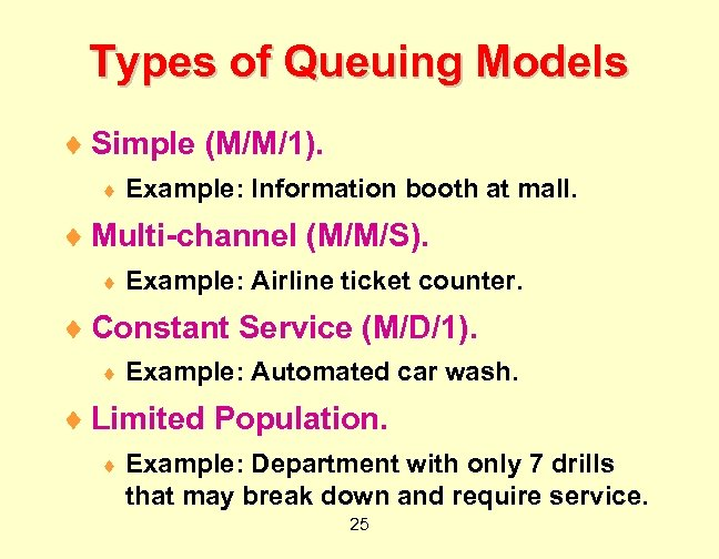 Types of Queuing Models ¨ Simple (M/M/1). ¨ Example: Information booth at mall. ¨