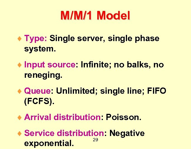 M/M/1 Model ¨ Type: Single server, single phase system. ¨ Input source: Infinite; no