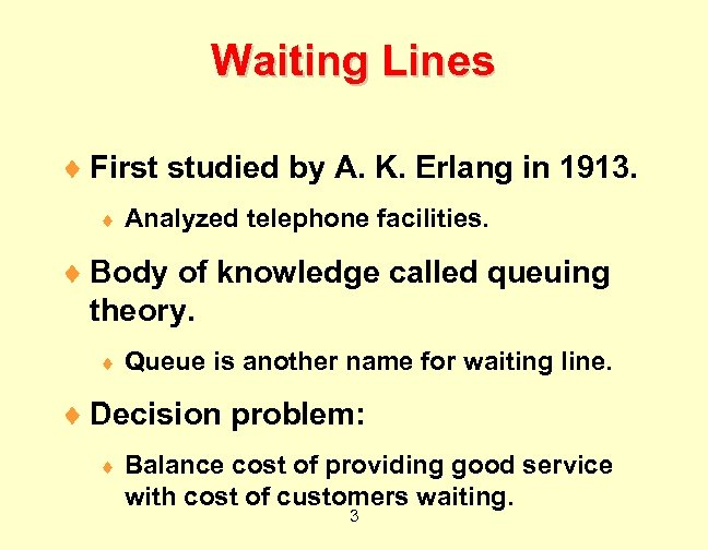 Waiting Lines ¨ First studied by A. K. Erlang in 1913. ¨ Analyzed telephone