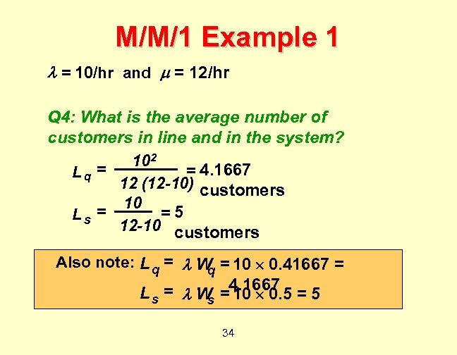 M/M/1 Example 1 = 10/hr and = 12/hr Q 4: What is the average