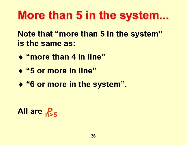 """More than 5 in the system. . . Note that """"more than 5 in"""