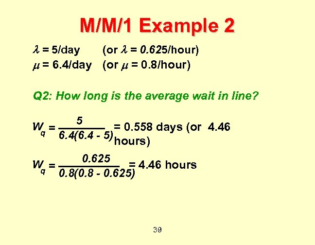 M/M/1 Example 2 = 5/day (or = 0. 625/hour) = 6. 4/day (or =