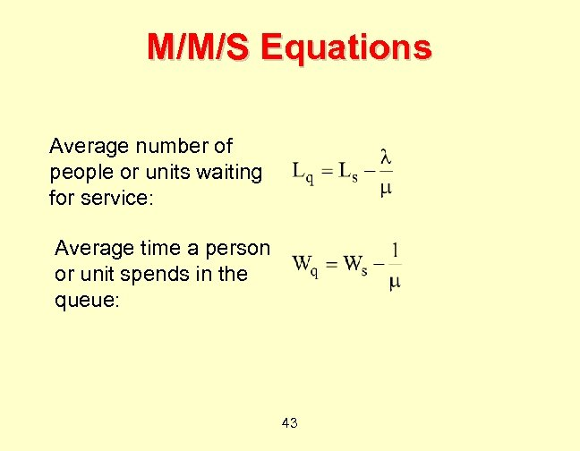 M/M/S Equations Average number of people or units waiting for service: Average time a
