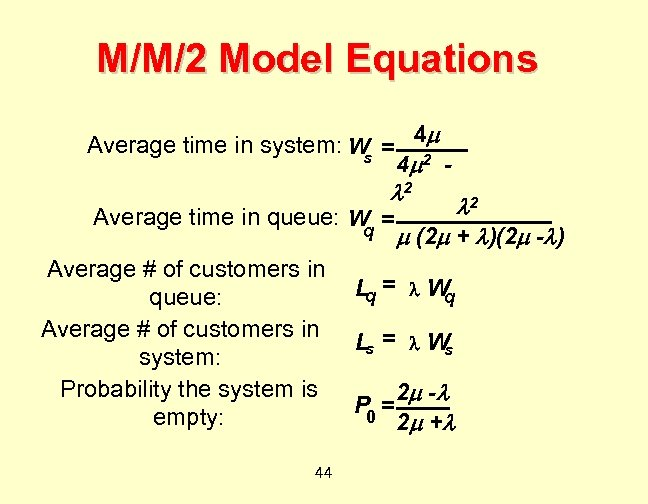 M/M/2 Model Equations Average time in system: W = 4 s 4 2 2