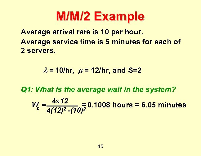 M/M/2 Example Average arrival rate is 10 per hour. Average service time is 5