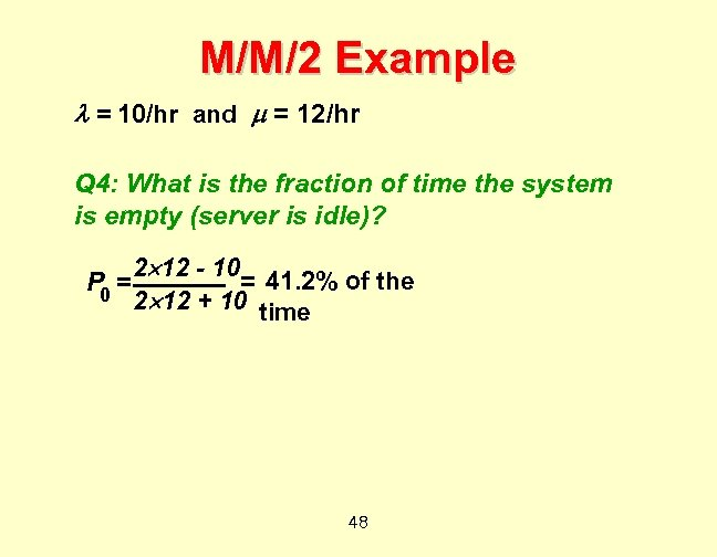 M/M/2 Example = 10/hr and = 12/hr Q 4: What is the fraction of