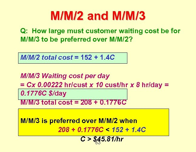 M/M/2 and M/M/3 Q: How large must customer waiting cost be for M/M/3 to