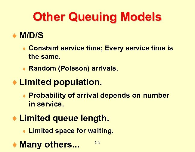 Other Queuing Models ¨ M/D/S ¨ Constant service time; Every service time is the