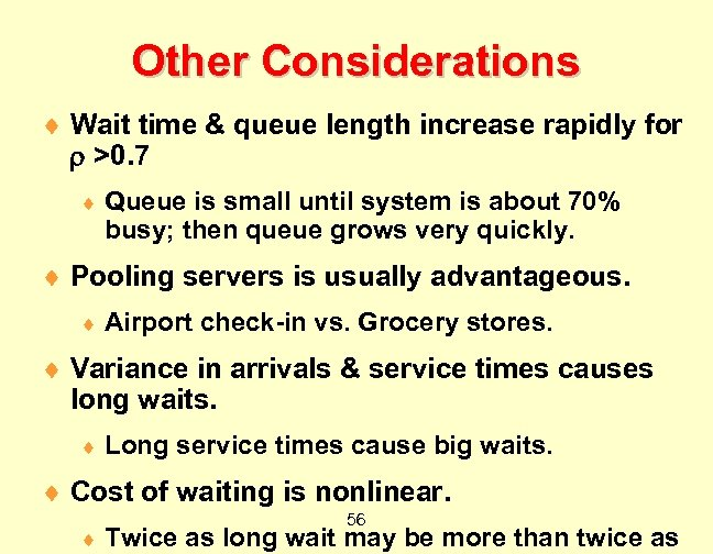 Other Considerations ¨ Wait time & queue length increase rapidly for >0. 7 ¨