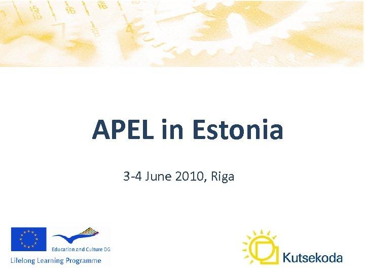 APEL in Estonia 3 -4 June 2010, Riga