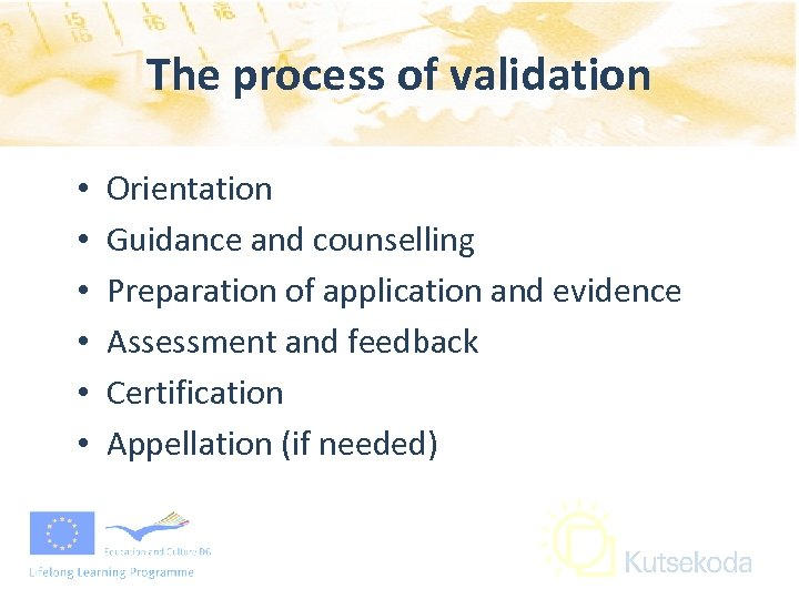 The process of validation • • • Orientation Guidance and counselling Preparation of application