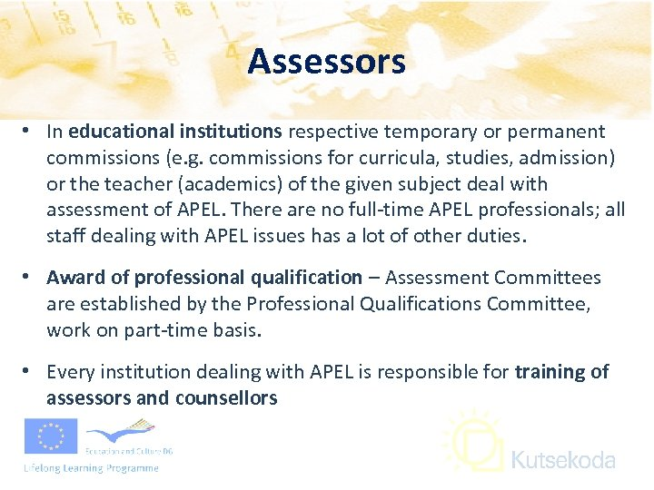 Assessors • In educational institutions respective temporary or permanent commissions (e. g. commissions for
