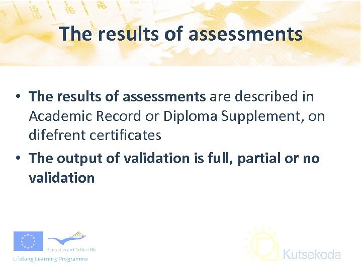 The results of assessments • The results of assessments are described in Academic Record
