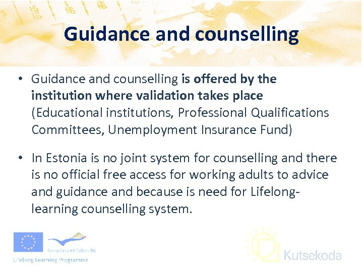 Guidance and counselling • Guidance and counselling is offered by the institution where validation