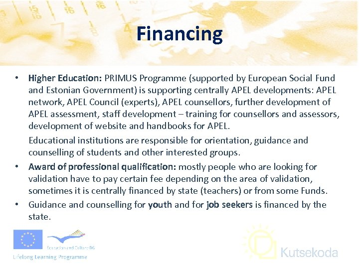 Financing • Higher Education: PRIMUS Programme (supported by European Social Fund and Estonian Government)
