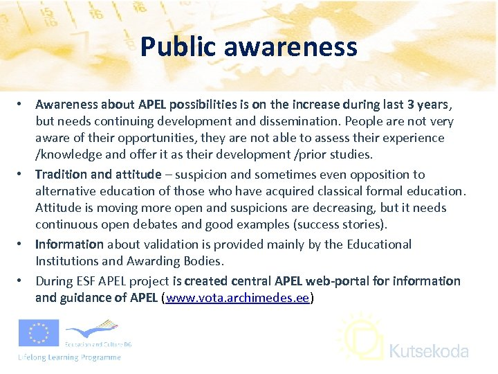 Public awareness • Awareness about APEL possibilities is on the increase during last 3