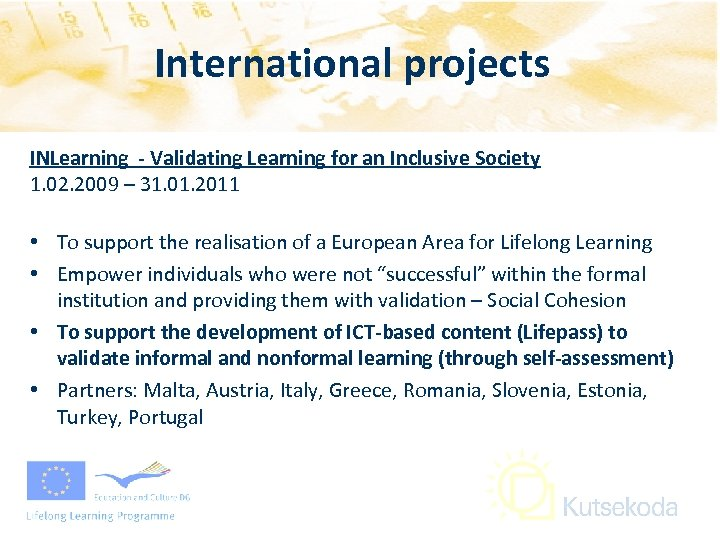 International projects INLearning - Validating Learning for an Inclusive Society 1. 02. 2009 –