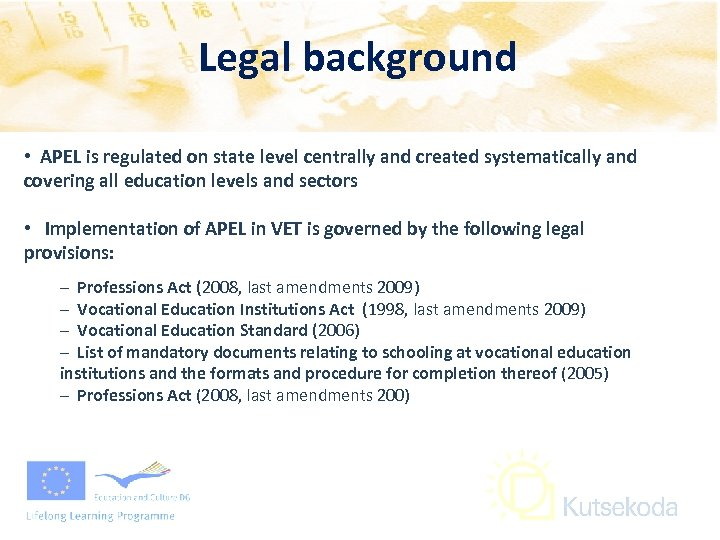 Legal background • APEL is regulated on state level centrally and created systematically and
