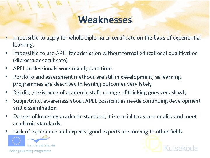 Weaknesses • Impossible to apply for whole diploma or certificate on the basis of