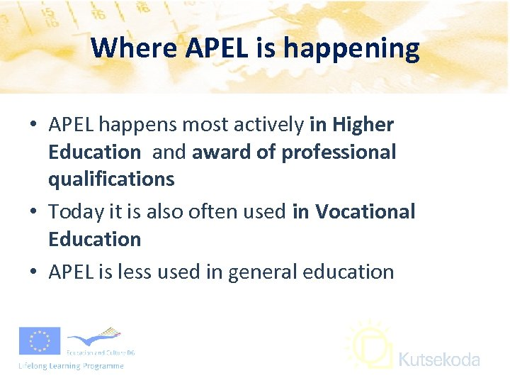 Where APEL is happening • APEL happens most actively in Higher Education and award