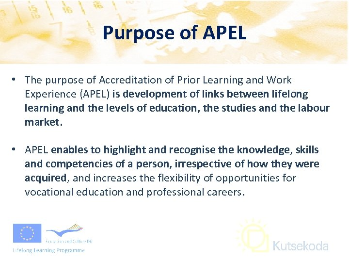 Purpose of APEL • The purpose of Accreditation of Prior Learning and Work Experience