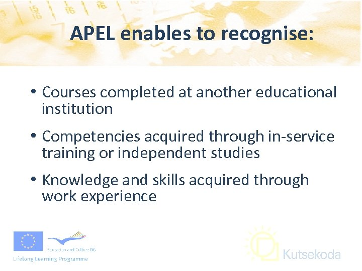 APEL enables to recognise: • Courses completed at another educational institution • Competencies acquired