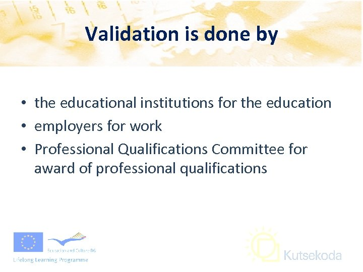 Validation is done by • the educational institutions for the education • employers for