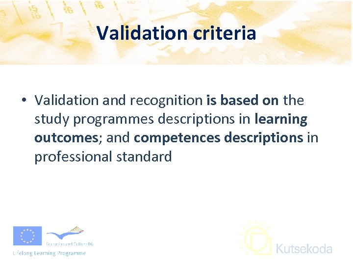 Validation criteria • Validation and recognition is based on the study programmes descriptions in