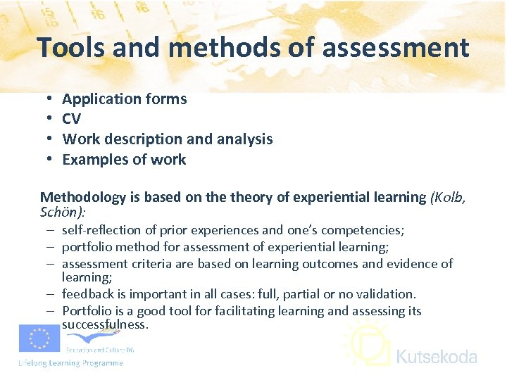 Tools and methods of assessment • • Application forms CV Work description and analysis