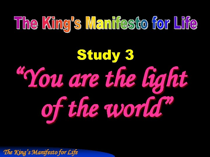 """Study 3 """"You are the light of the world"""" The King's Manifesto for Life"""