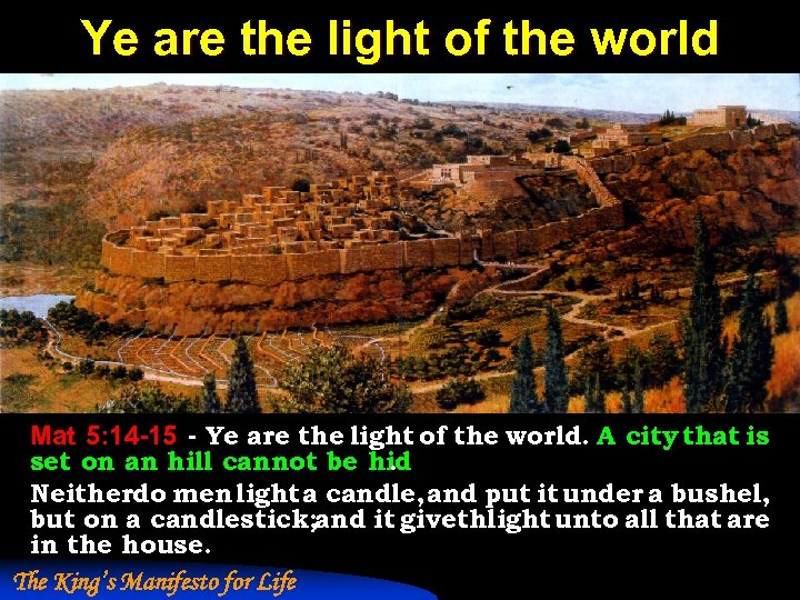 Ye are the light of the world Mat 5: 14 -15 - Ye are
