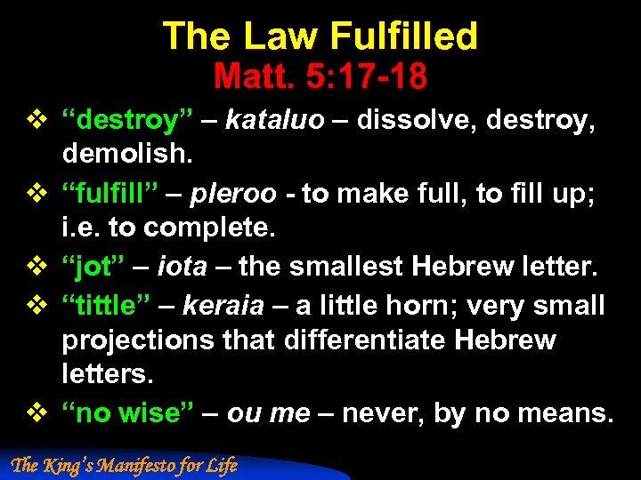 "The Law Fulfilled Matt. 5: 17 -18 v ""destroy"" – kataluo – dissolve, destroy,"