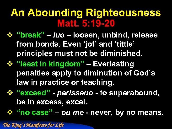 "An Abounding Righteousness Matt. 5: 19 -20 v ""break"" – luo – loosen, unbind,"