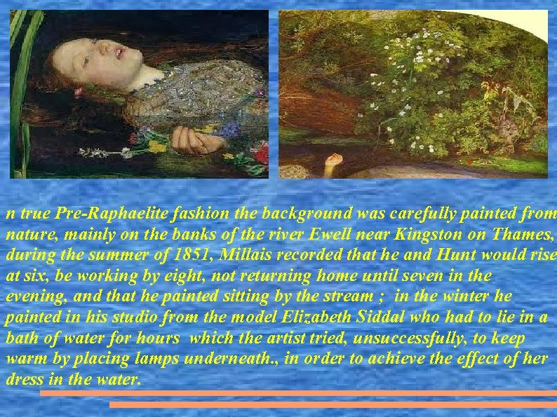n true Pre-Raphaelite fashion the background was carefully painted from nature, mainly on the