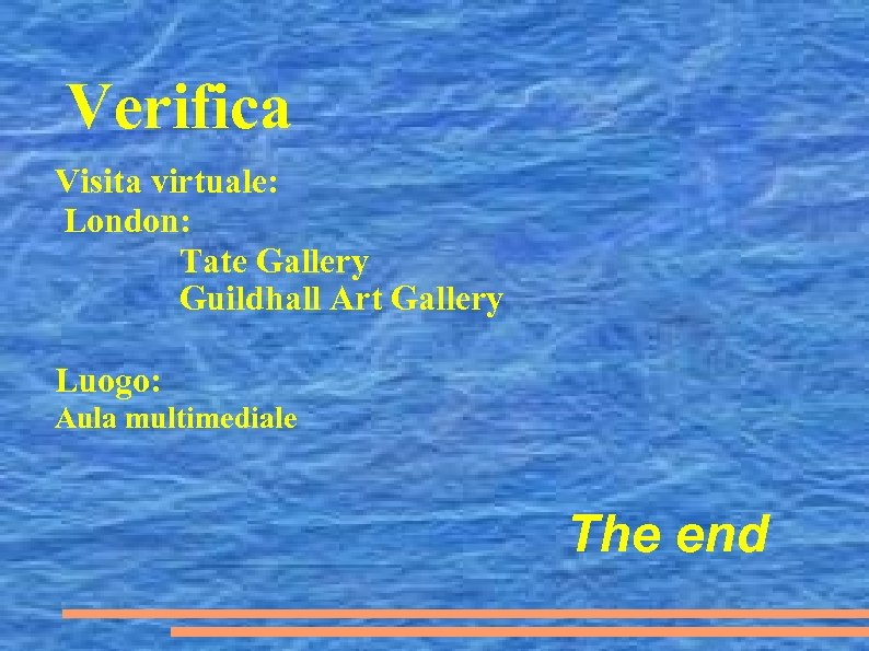 Verifica Visita virtuale: London: Tate Gallery Guildhall Art Gallery Luogo: Aula multimediale The end