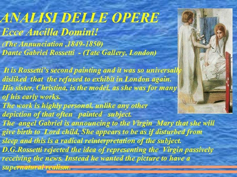 ANALISI DELLE OPERE Ecce Ancilla Domini! (The Annunciation , 1849 -1850) Dante Gabriel Rossetti