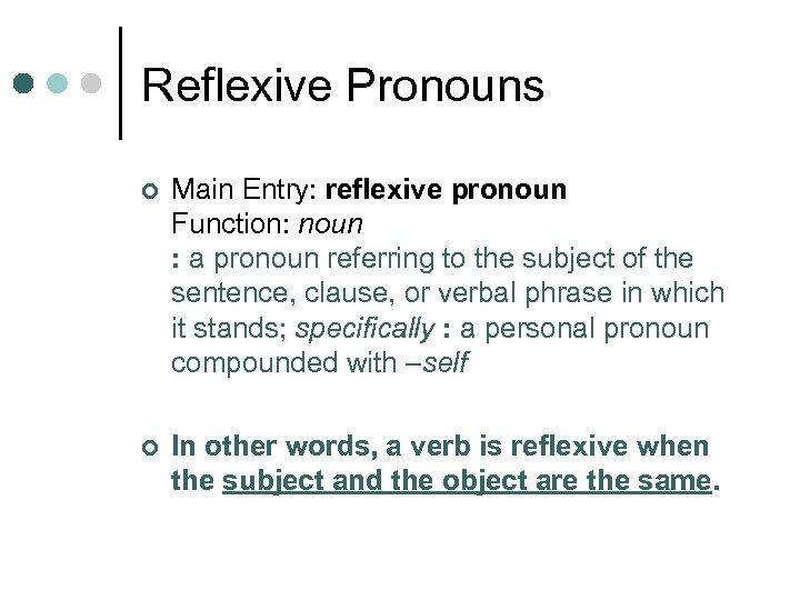 Reflexive Pronouns ¢ Main Entry: reflexive pronoun Function: noun : a pronoun referring to