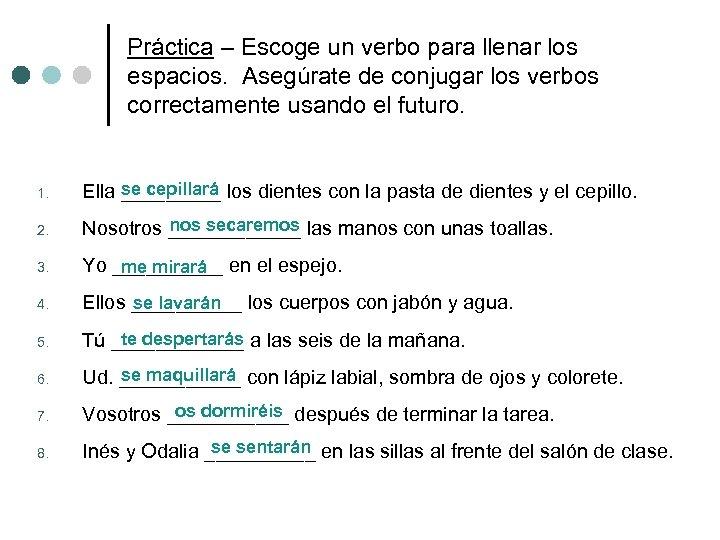 Práctica – Escoge un verbo para llenar los espacios. Asegúrate de conjugar los verbos
