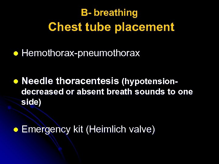B- breathing Chest tube placement l Hemothorax-pneumothorax l Needle thoracentesis (hypotensiondecreased or absent breath