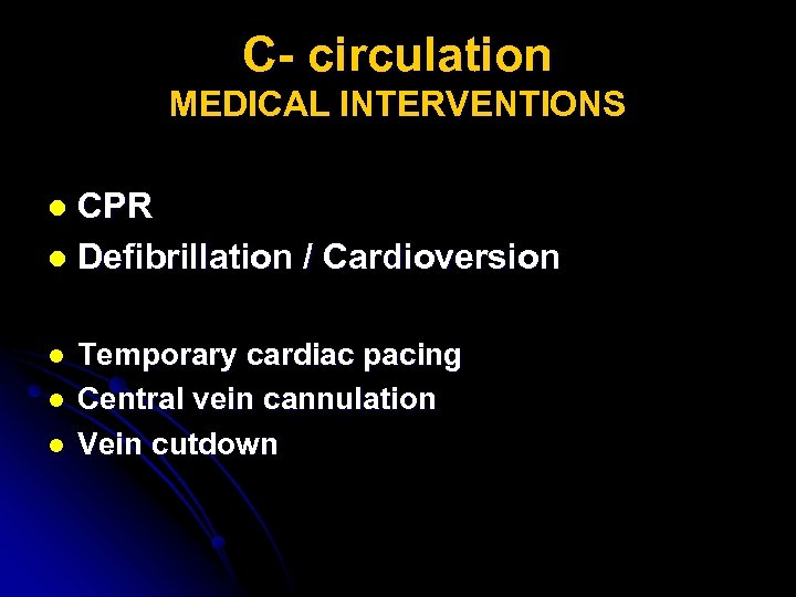 C- circulation MEDICAL INTERVENTIONS CPR l Defibrillation / Cardioversion l l Temporary cardiac pacing