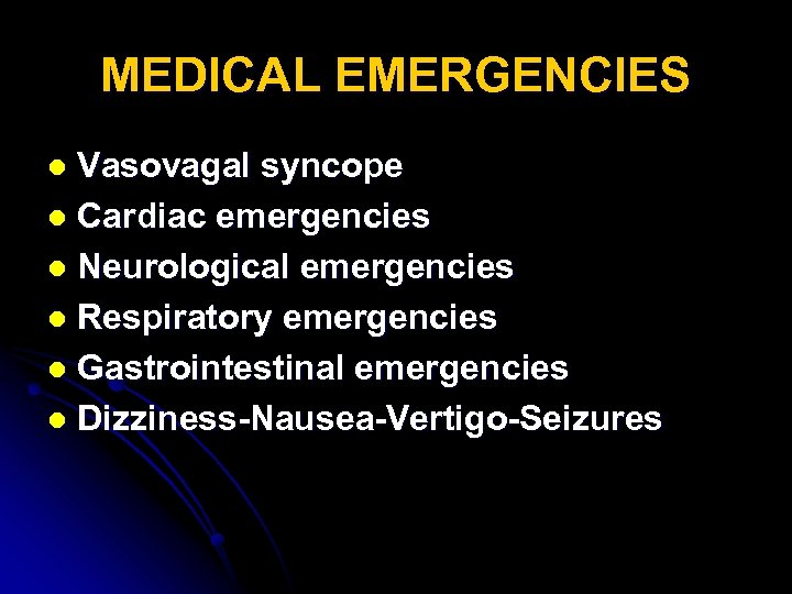 MEDICAL EMERGENCIES Vasovagal syncope l Cardiac emergencies l Neurological emergencies l Respiratory emergencies l