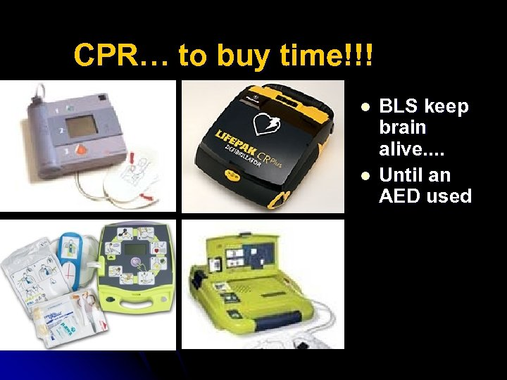 CPR… to buy time!!! l l BLS keep brain alive. . Until an AED