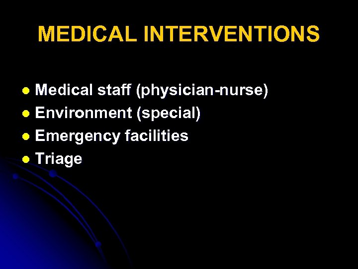 MEDICAL INTERVENTIONS Medical staff (physician-nurse) l Environment (special) l Emergency facilities l Triage l